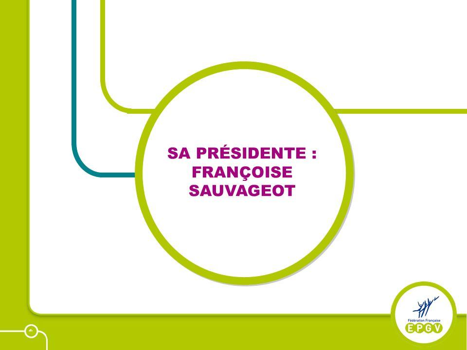 4 SA PRÉSIDENTE : FRANÇOISE SAUVAGEOT