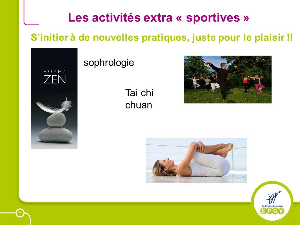 40 Les activités extra « sportives » Sinitier à de nouvelles pratiques, juste pour le plaisir !! sophrologie Tai chi chuan