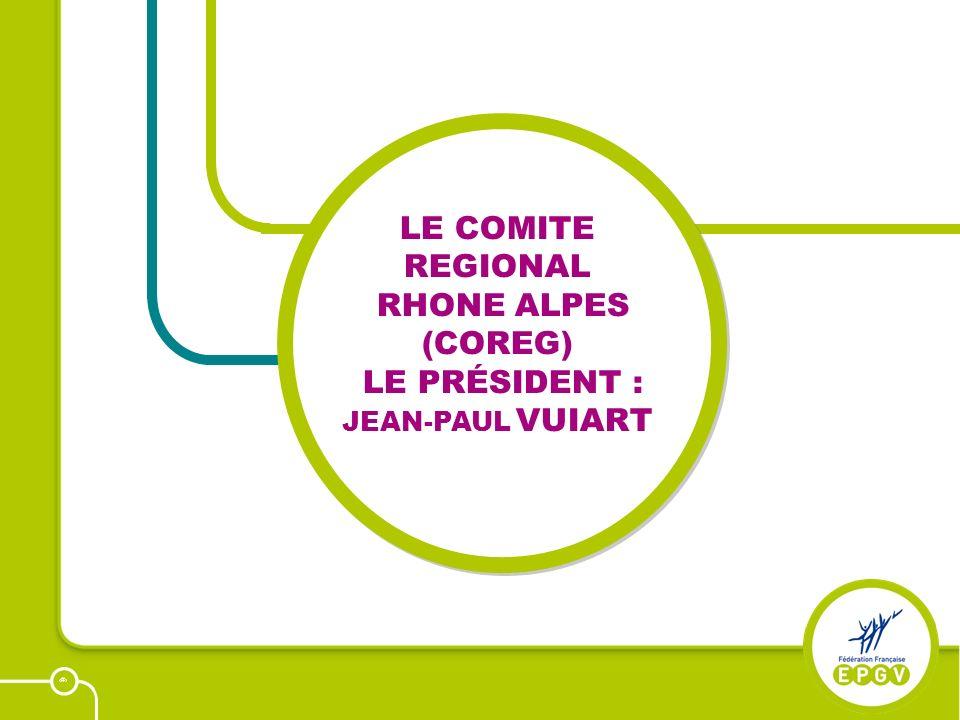 8 LE COMITE REGIONAL RHONE ALPES (COREG) LE PRÉSIDENT : JEAN-PAUL VUIART
