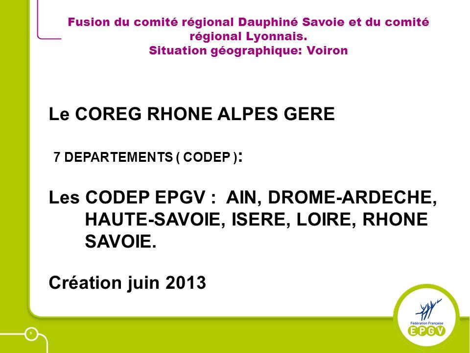 9 Fusion du comité régional Dauphiné Savoie et du comité régional Lyonnais. Situation géographique: Voiron Le COREG RHONE ALPES GERE 7 DEPARTEMENTS (