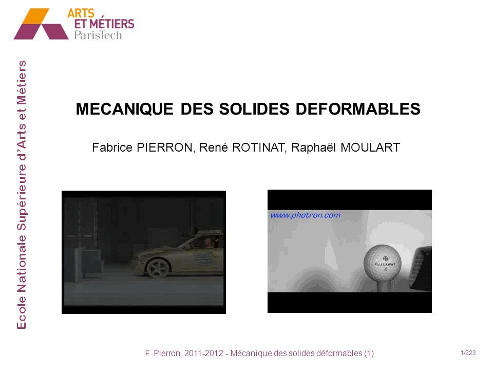F. Pierron, 2011-2012 - Mécanique des solides déformables (1) 1/223 MECANIQUE DES SOLIDES DEFORMABLES Fabrice PIERRON, René ROTINAT, Raphaël MOULART