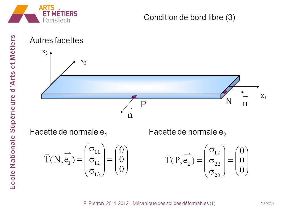 F. Pierron, 2011-2012 - Mécanique des solides déformables (1) 137/223 Condition de bord libre (3) Autres facettes x1x1 x2x2 x3x3 N Facette de normale