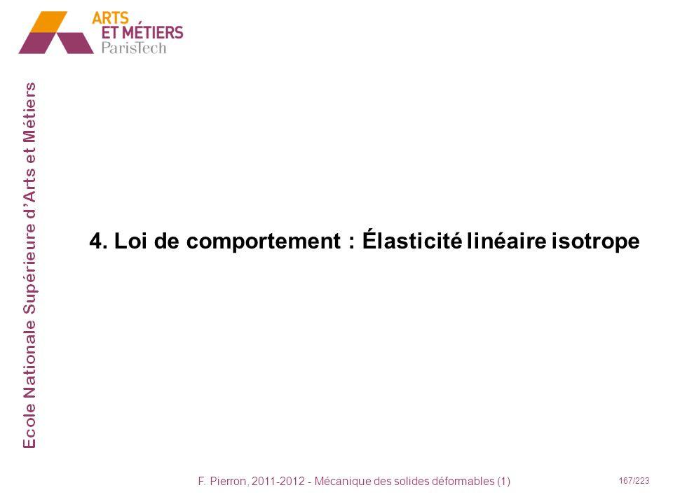 F. Pierron, 2011-2012 - Mécanique des solides déformables (1) 167/223 4. Loi de comportement : Élasticité linéaire isotrope