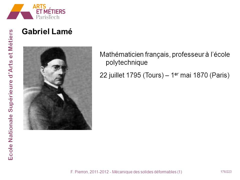 F. Pierron, 2011-2012 - Mécanique des solides déformables (1) 176/223 Gabriel Lamé Mathématicien français, professeur à lécole polytechnique 22 juille