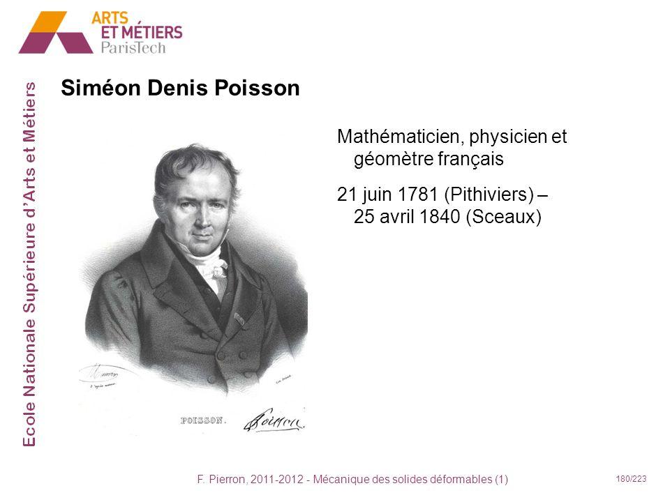 F. Pierron, 2011-2012 - Mécanique des solides déformables (1) 180/223 Siméon Denis Poisson Mathématicien, physicien et géomètre français 21 juin 1781