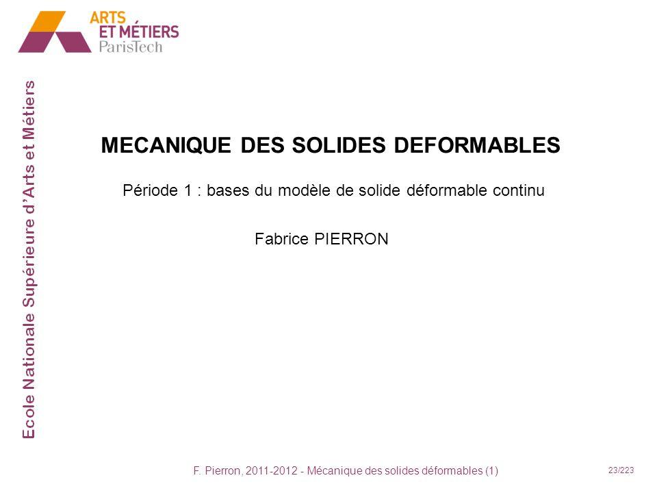 F. Pierron, 2011-2012 - Mécanique des solides déformables (1) 23/223 MECANIQUE DES SOLIDES DEFORMABLES Fabrice PIERRON Période 1 : bases du modèle de