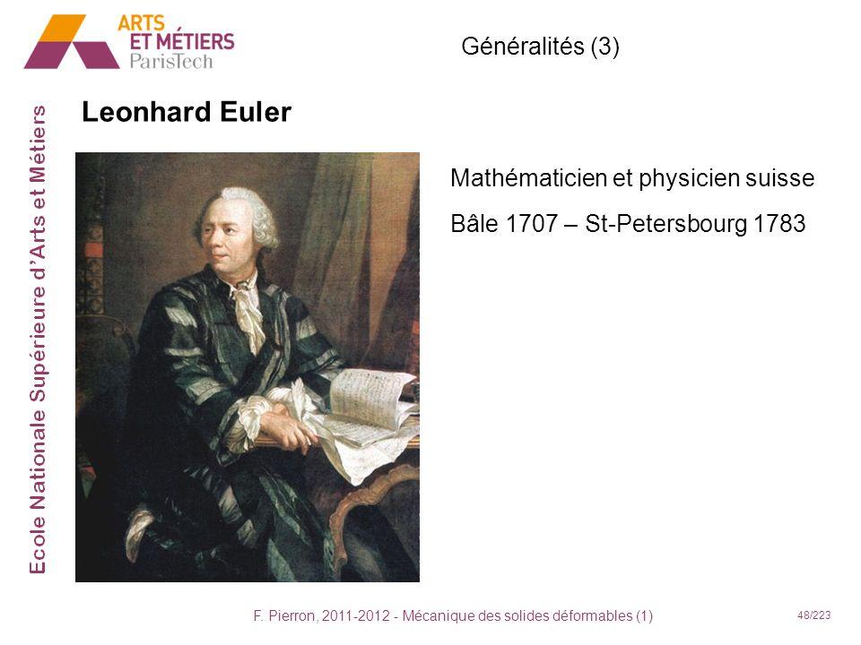 F. Pierron, 2011-2012 - Mécanique des solides déformables (1) 48/223 Leonhard Euler Mathématicien et physicien suisse Bâle 1707 – St-Petersbourg 1783