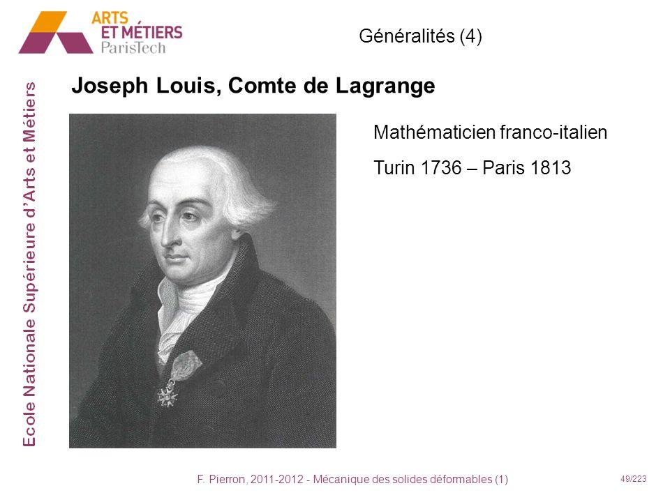 F. Pierron, 2011-2012 - Mécanique des solides déformables (1) 49/223 Joseph Louis, Comte de Lagrange Mathématicien franco-italien Turin 1736 – Paris 1