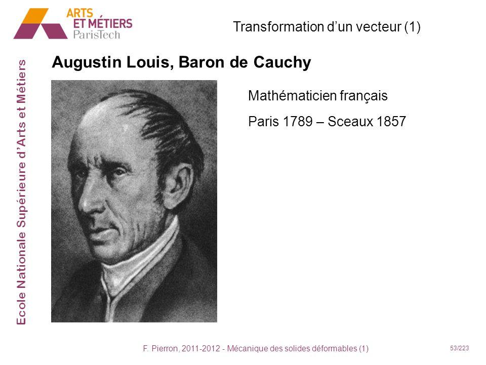 F. Pierron, 2011-2012 - Mécanique des solides déformables (1) 53/223 Augustin Louis, Baron de Cauchy Mathématicien français Paris 1789 – Sceaux 1857 T