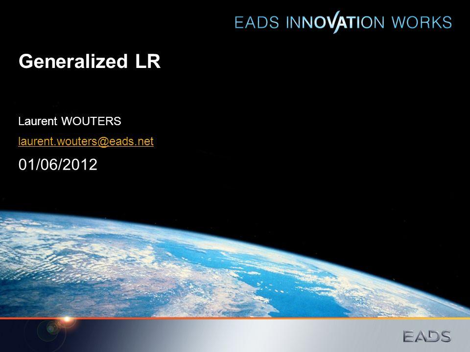 Generalized LR Laurent WOUTERS laurent.wouters@eads.net 01/06/2012
