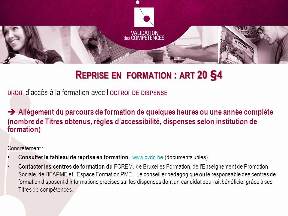 R EPRISE EN FORMATION : ART 20 §4 DROIT daccès à la formation avec l OCTROI DE DISPENSE Allègement du parcours de formation de quelques heures ou une
