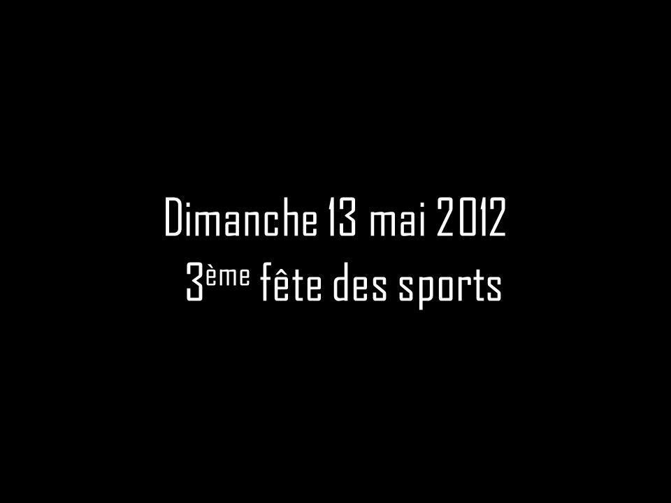 Dimanche 13 mai 2012 3 ème fête des sports