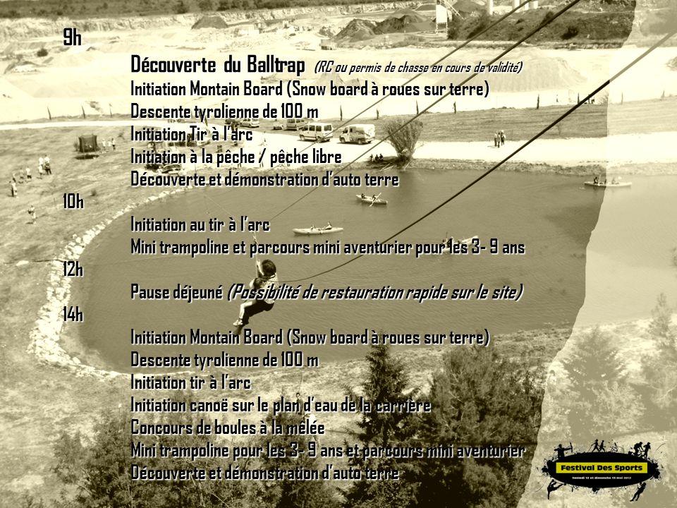 9h Découverte du Balltrap (RC ou ou permis de chasse en cours de validité) Initiation Montain Board (Snow board à roues sur terre) Descente tyrolienne