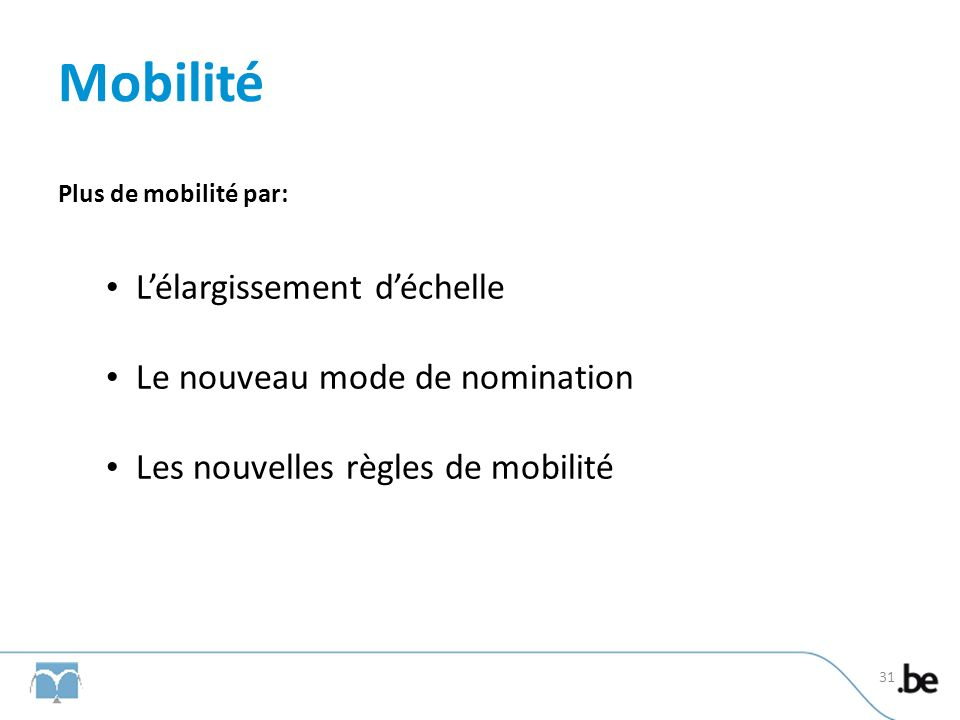 Mobilité Plus de mobilité par: Lélargissement déchelle Le nouveau mode de nomination Les nouvelles règles de mobilité 31