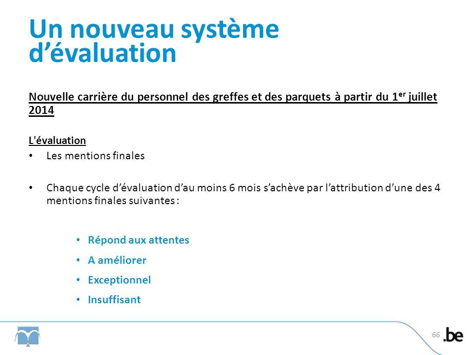 Un nouveau système dévaluation Nouvelle carrière du personnel des greffes et des parquets à partir du 1 er juillet 2014 L'évaluation Les mentions fina
