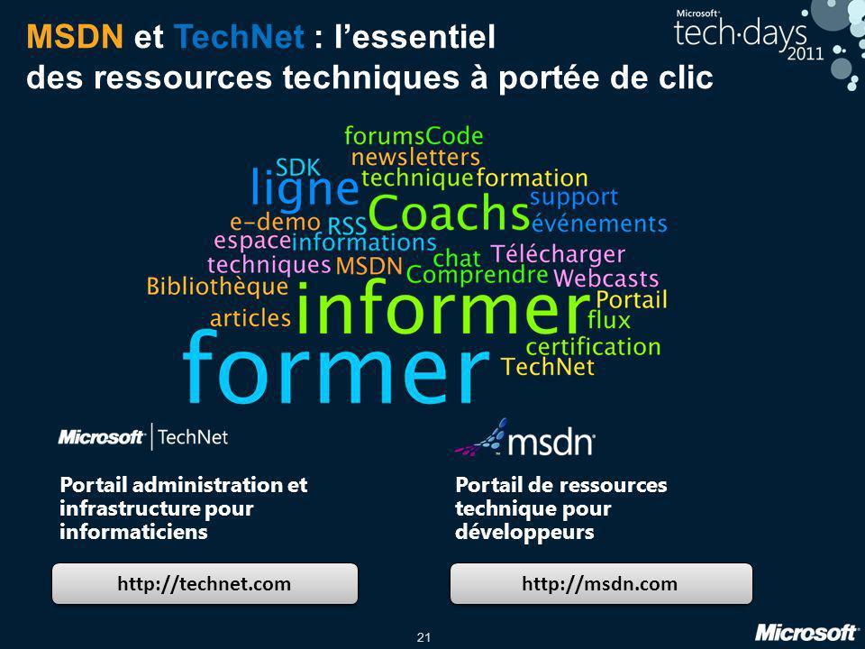 21 MSDN et TechNet : lessentiel des ressources techniques à portée de clic http://technet.com http://msdn.com Portail administration et infrastructure
