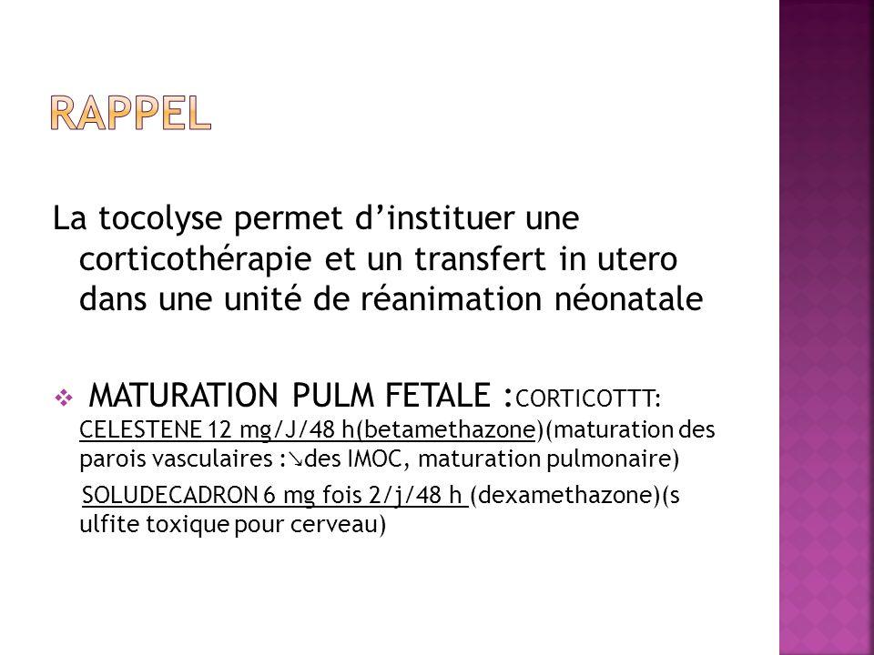 La tocolyse permet dinstituer une corticothérapie et un transfert in utero dans une unité de réanimation néonatale MATURATION PULM FETALE : CORTICOTTT