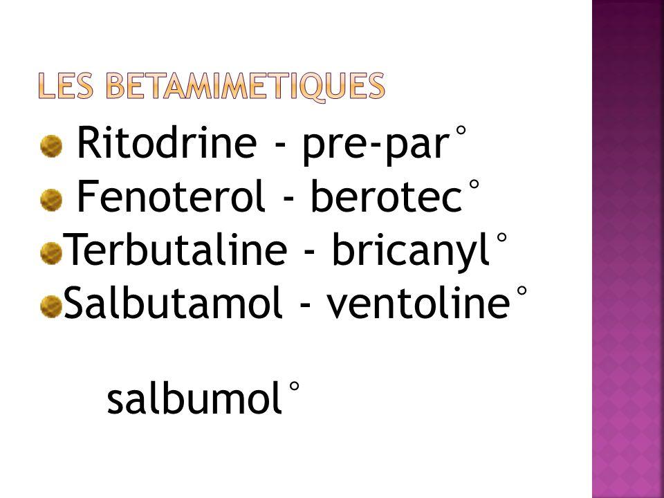 Ritodrine - pre-par° Fenoterol - berotec° Terbutaline - bricanyl° Salbutamol - ventoline° salbumol°