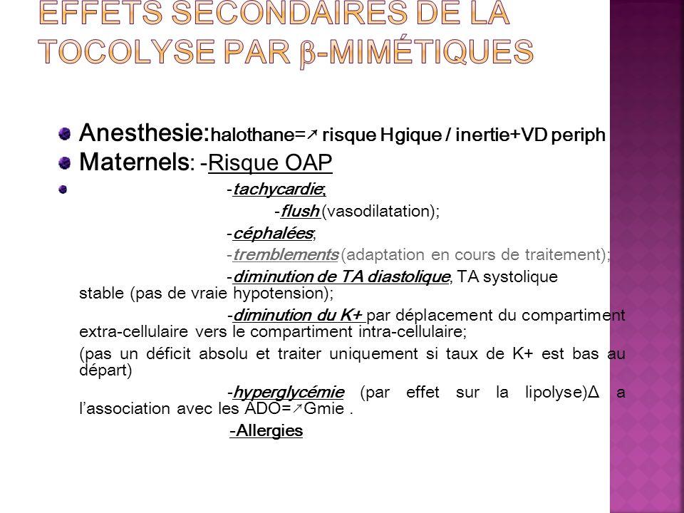 Anesthesie: halothane= risque Hgique / inertie+VD periph Maternels : -Risque OAP -tachycardie; -flush (vasodilatation); -céphalées; -tremblements (ada