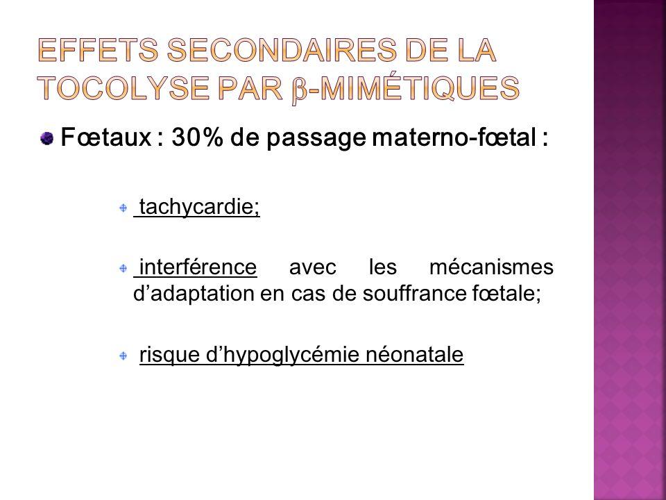 Fœtaux : 30% de passage materno-fœtal : tachycardie; interférence avec les mécanismes dadaptation en cas de souffrance fœtale; risque dhypoglycémie né