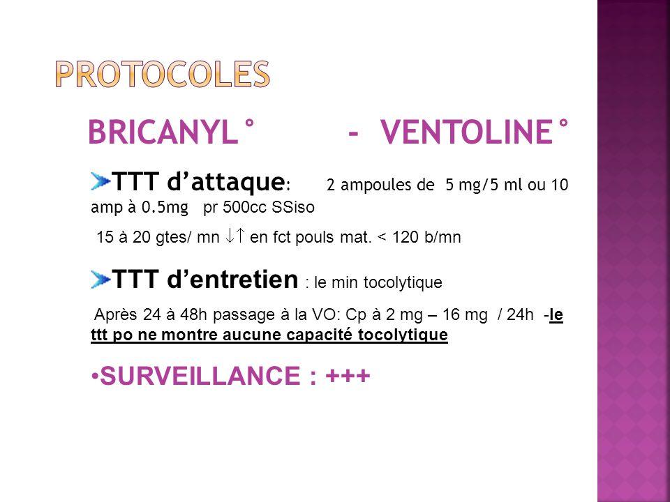 BRICANYL° - VENTOLINE° TTT dattaque : 2 ampoules de 5 mg/5 ml ou 10 amp à 0.5mg pr 500cc SSiso 15 à 20 gtes/ mn en fct pouls mat. < 120 b/mn TTT dentr