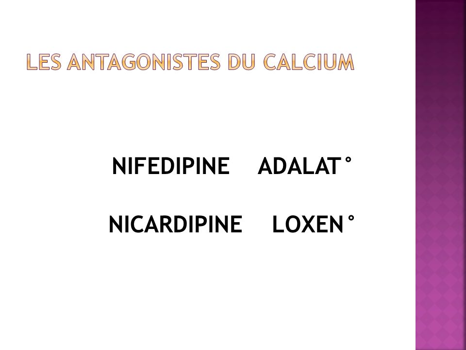 NIFEDIPINE ADALAT° NICARDIPINE LOXEN°