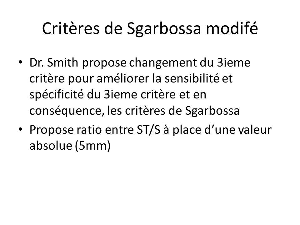 Critères de Sgarbossa modifé Dr. Smith propose changement du 3ieme critère pour améliorer la sensibilité et spécificité du 3ieme critère et en conséqu