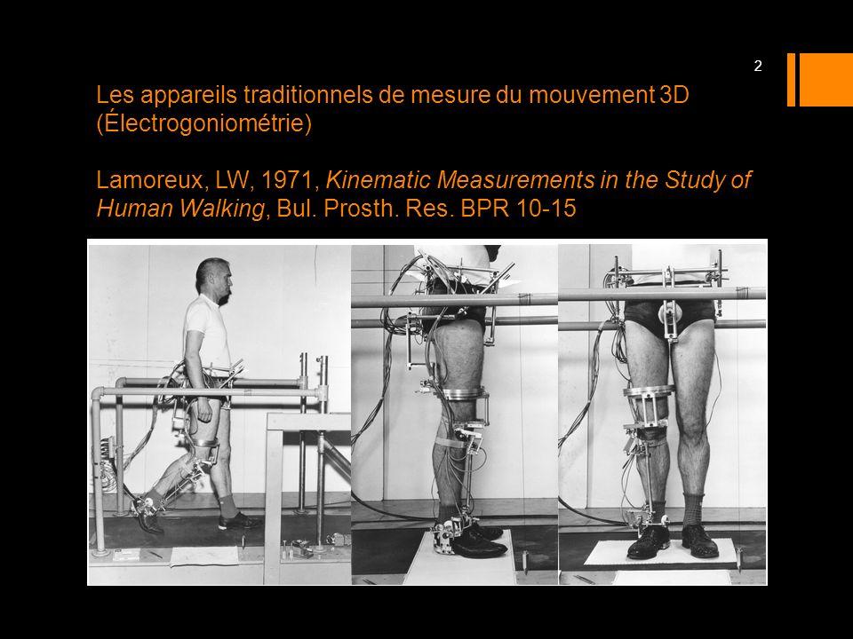 Les appareils traditionnels de mesure du mouvement 3D (Électrogoniométrie) Lamoreux, LW, 1971, Kinematic Measurements in the Study of Human Walking, B