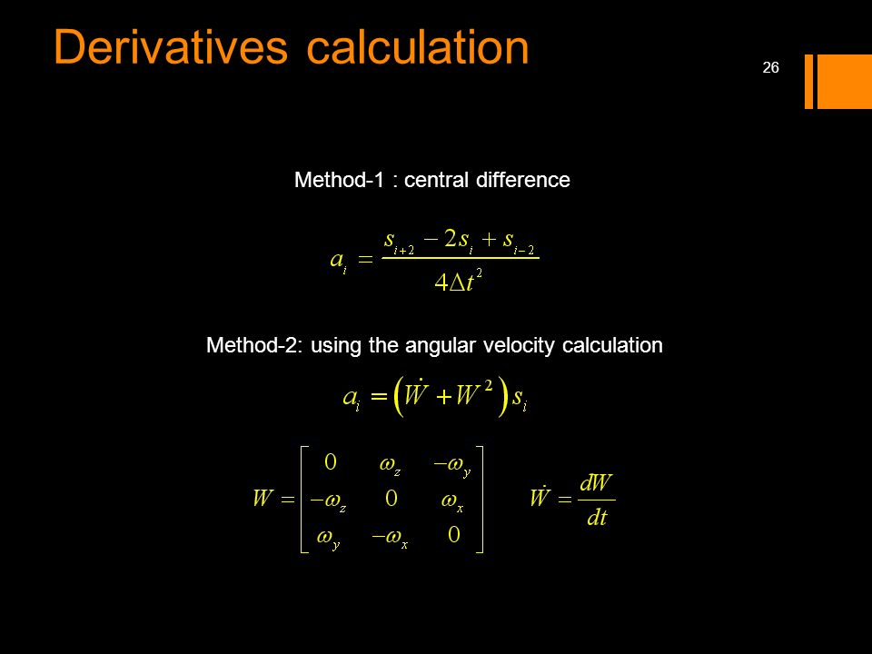 26 Derivatives calculation Method-1 : central difference Method-2: using the angular velocity calculation