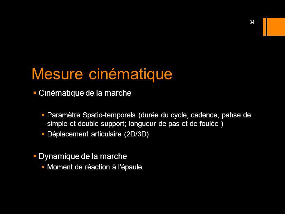Mesure cinématique Cinématique de la marche Paramètre Spatio-temporels (durée du cycle, cadence, pahse de simple et double support; longueur de pas et
