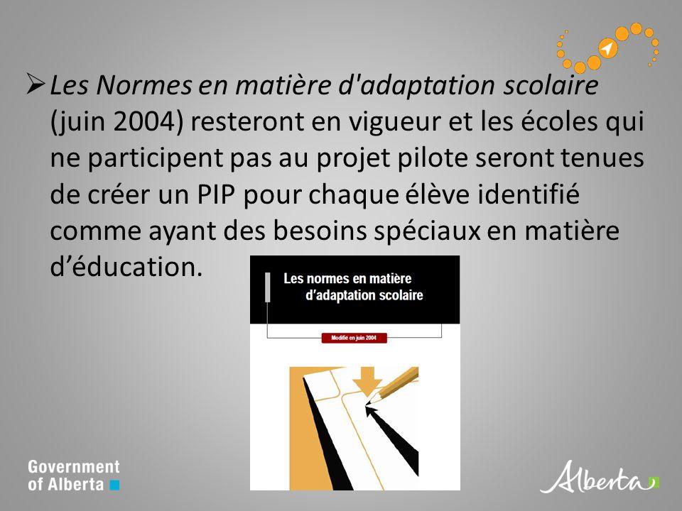 Les Normes en matière d adaptation scolaire (juin 2004) resteront en vigueur et les écoles qui ne participent pas au projet pilote seront tenues de créer un PIP pour chaque élève identifié comme ayant des besoins spéciaux en matière déducation.