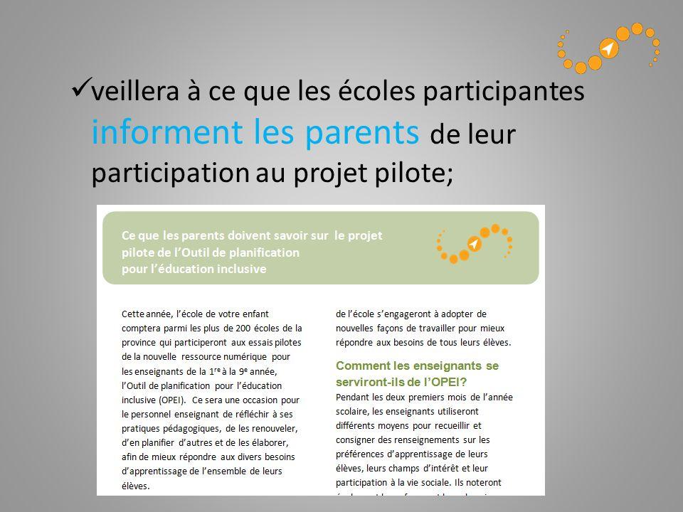 veillera à ce que les écoles participantes informent les parents de leur participation au projet pilote;