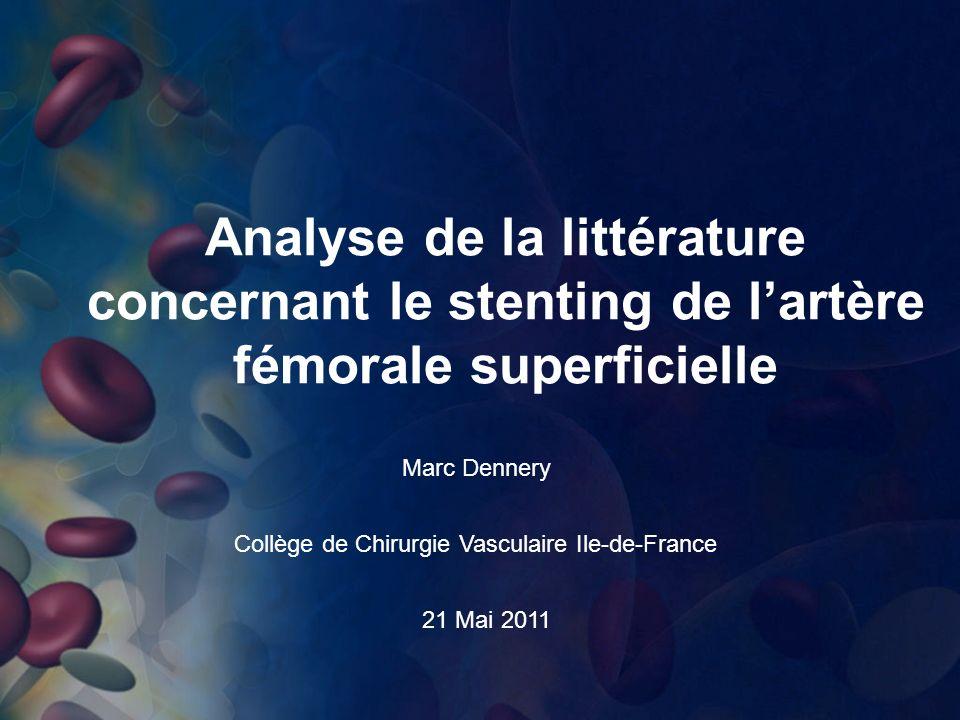 Analyse de la littérature concernant le stenting de lartère fémorale superficielle Collège de Chirurgie Vasculaire Ile-de-France Marc Dennery 21 Mai 2