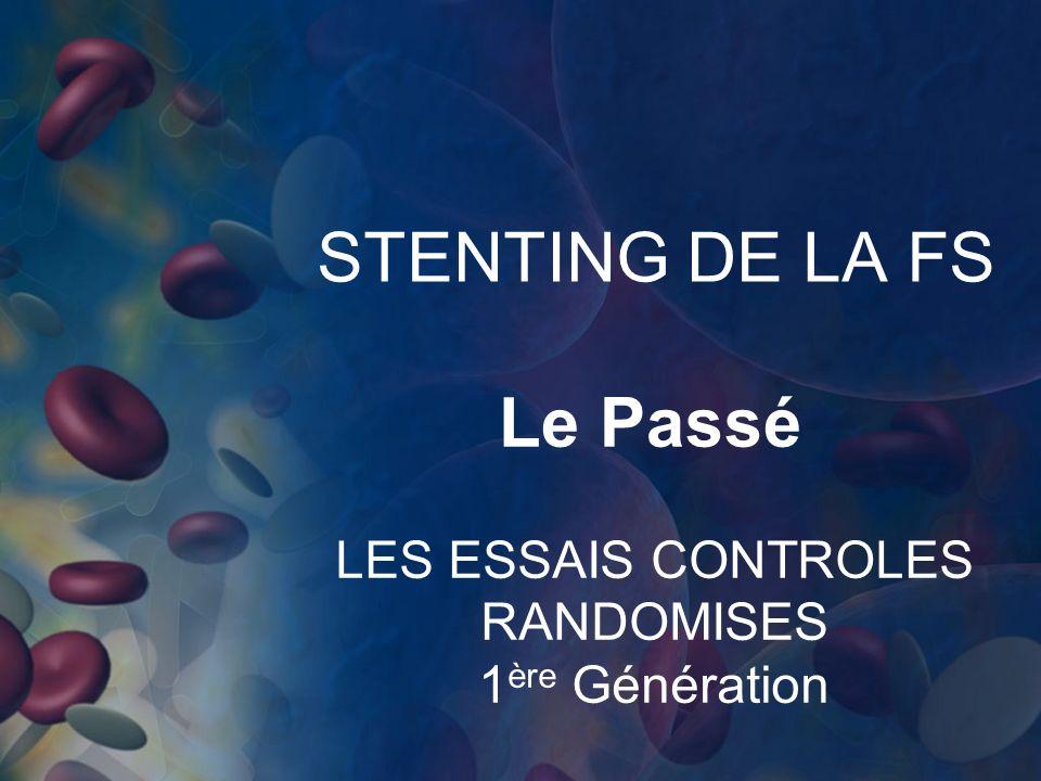 STENTING DE LA FS Le Passé LES ESSAIS CONTROLES RANDOMISES 1 ère Génération