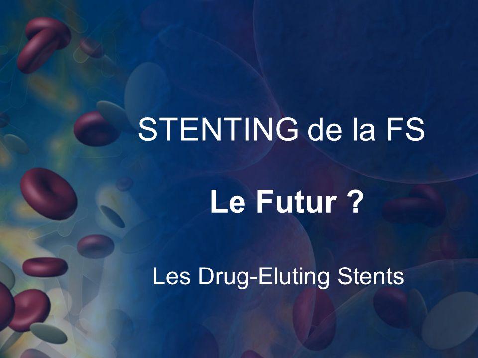 STENTING de la FS Le Futur ? Les Drug-Eluting Stents