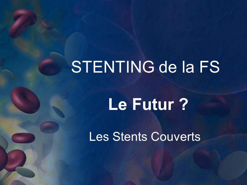 STENTING de la FS Le Futur ? Les Stents Couverts