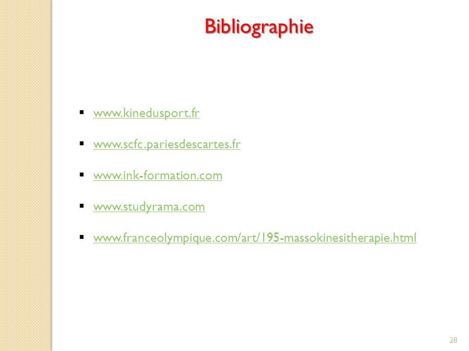 28 Bibliographie www.kinedusport.fr www.scfc.pariesdescartes.fr www.ink-formation.com www.studyrama.com www.franceolympique.com/art/195-massokinesitherapie.html