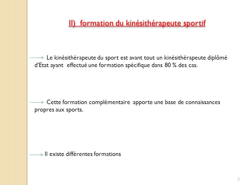 II) formation du kinésithérapeute sportif Le kinésithérapeute du sport est avant tout un kinésithérapeute diplômé dEtat ayant effectué une formation spécifique dans 80 % des cas.