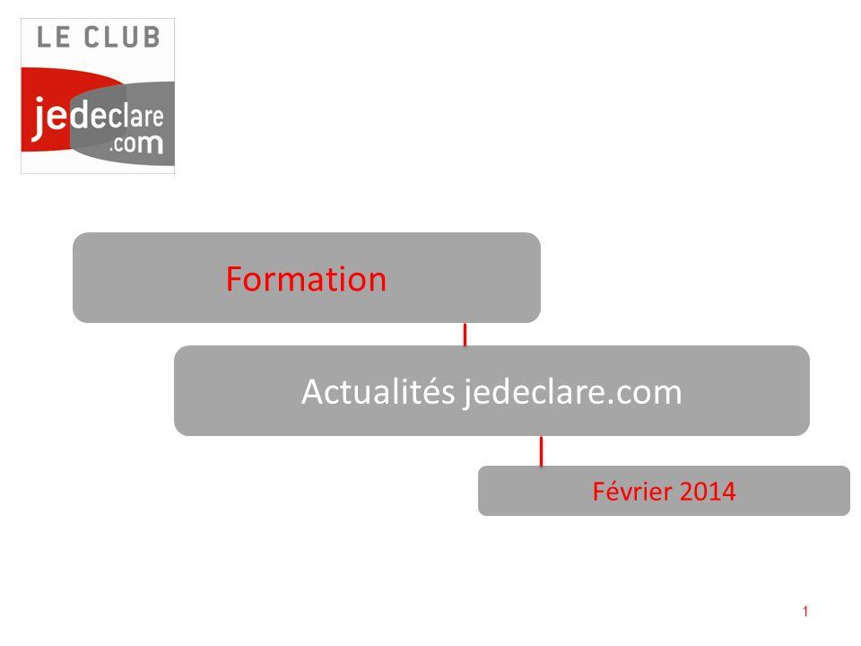 1 Formation Actualités jedeclare.com Février 2014