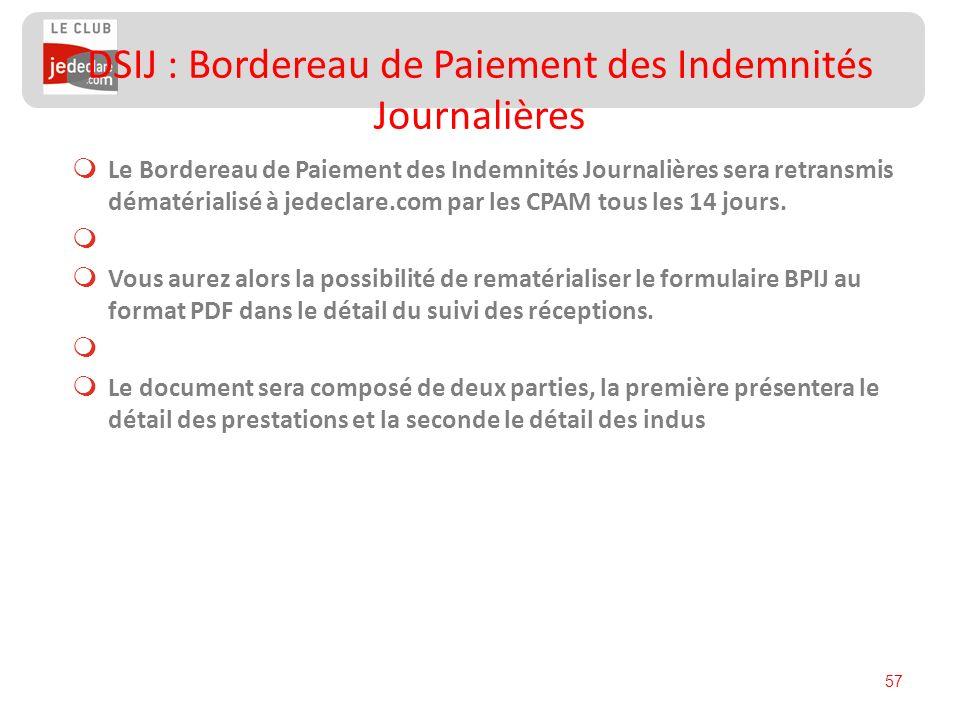 57 Le Bordereau de Paiement des Indemnités Journalières sera retransmis dématérialisé à jedeclare.com par les CPAM tous les 14 jours. Vous aurez alors