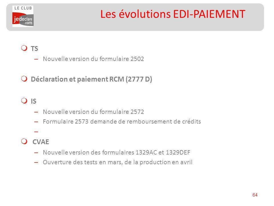 64 Les évolutions EDI-PAIEMENT TS – Nouvelle version du formulaire 2502 Déclaration et paiement RCM (2777 D) IS – Nouvelle version du formulaire 2572
