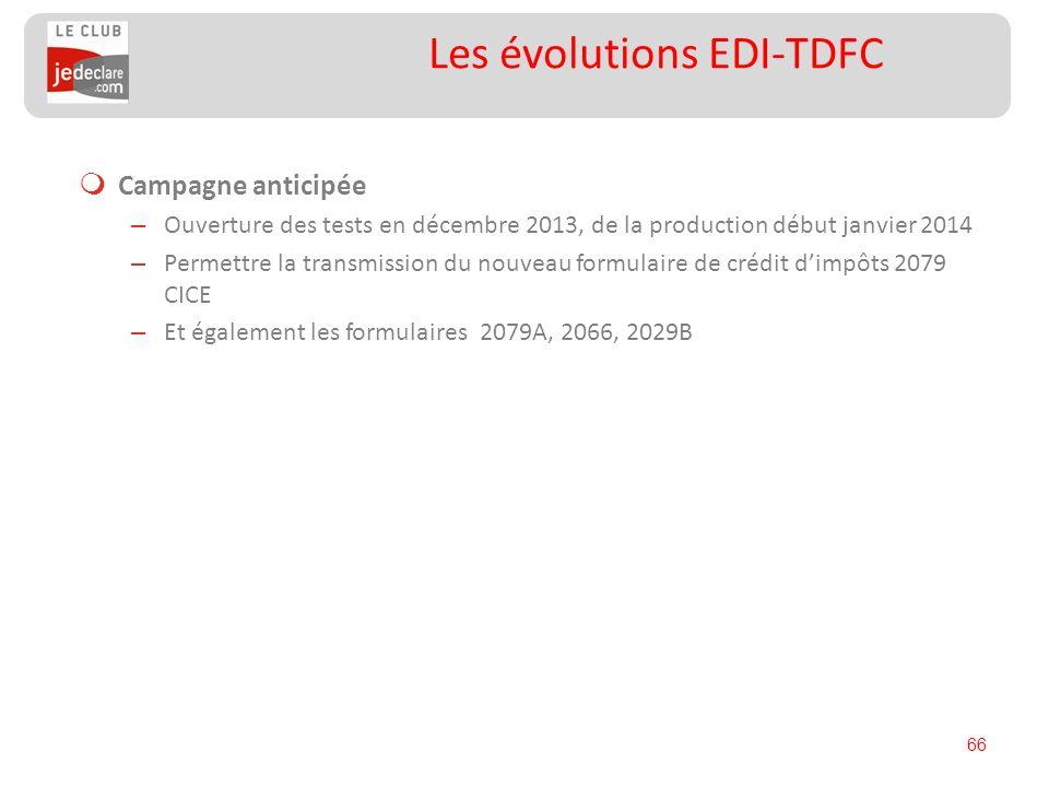 66 Les évolutions EDI-TDFC Campagne anticipée – Ouverture des tests en décembre 2013, de la production début janvier 2014 – Permettre la transmission