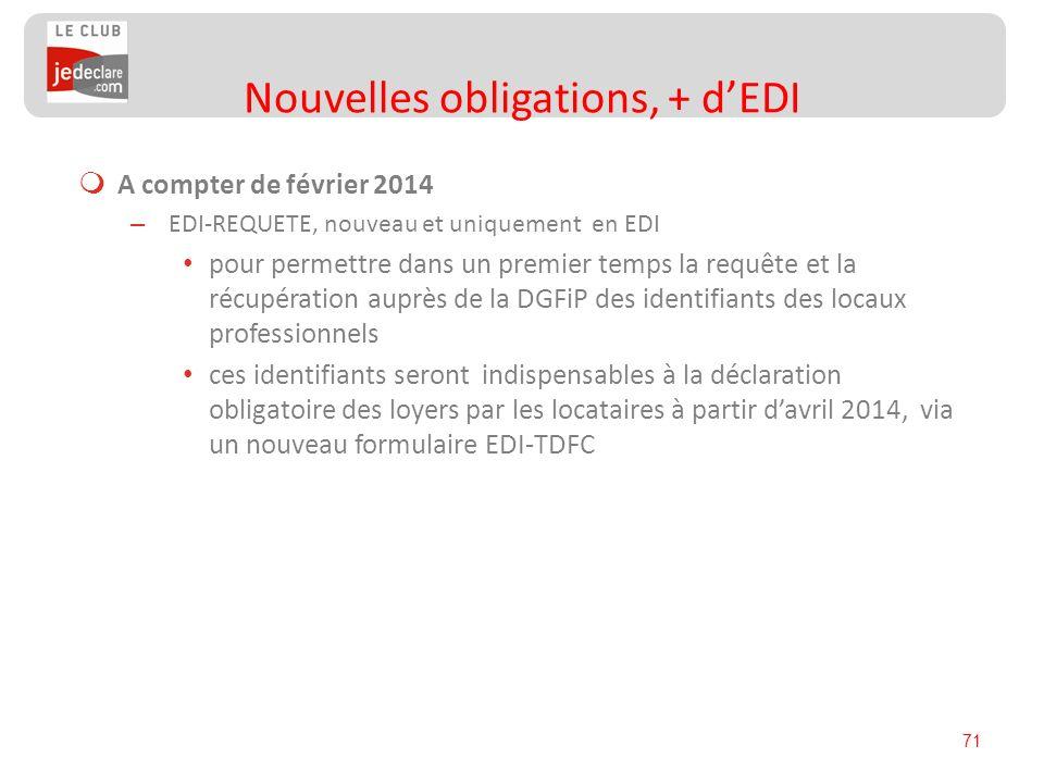 71 A compter de février 2014 – EDI-REQUETE, nouveau et uniquement en EDI pour permettre dans un premier temps la requête et la récupération auprès de