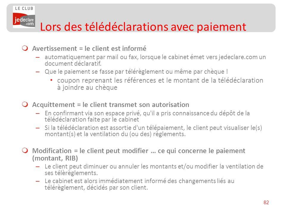 82 Avertissement = le client est informé – automatiquement par mail ou fax, lorsque le cabinet émet vers jedeclare.com un document déclaratif. – Que l
