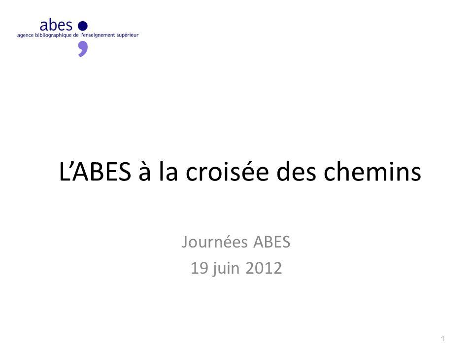 LABES à la croisée des chemins Journées ABES 19 juin 2012 1