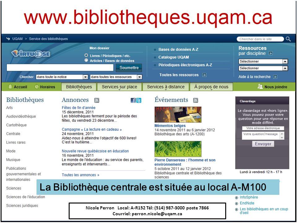 La Bibliothèque centrale est située au local A-M100 Nicole Perron Local: A-R152 Tél: (514) 987-3000 poste 7866 Courriel: perron.nicole@uqam.ca