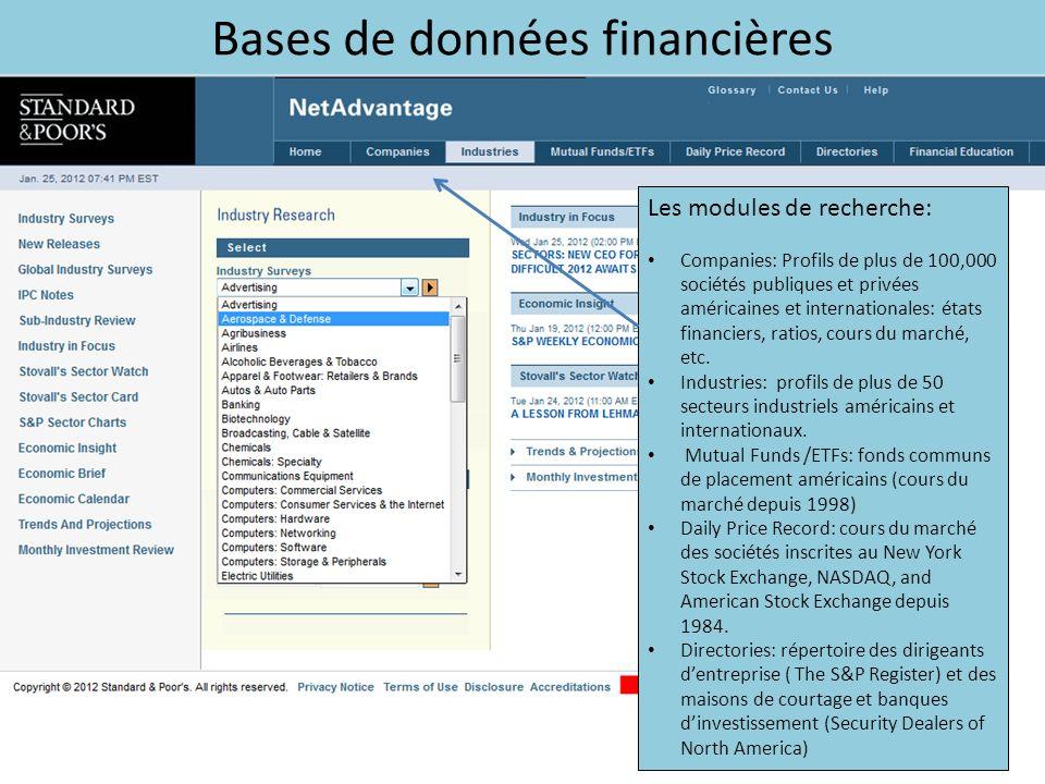 Bases de données financières Les modules de recherche: Companies: Profils de plus de 100,000 sociétés publiques et privées américaines et internationales: états financiers, ratios, cours du marché, etc.