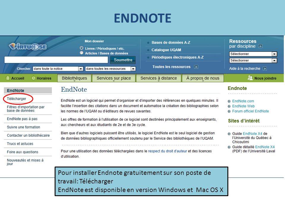 ENDNOTE Pour installer Endnote gratuitement sur son poste de travail: Télécharger EndNote est disponible en version Windows et Mac OS X