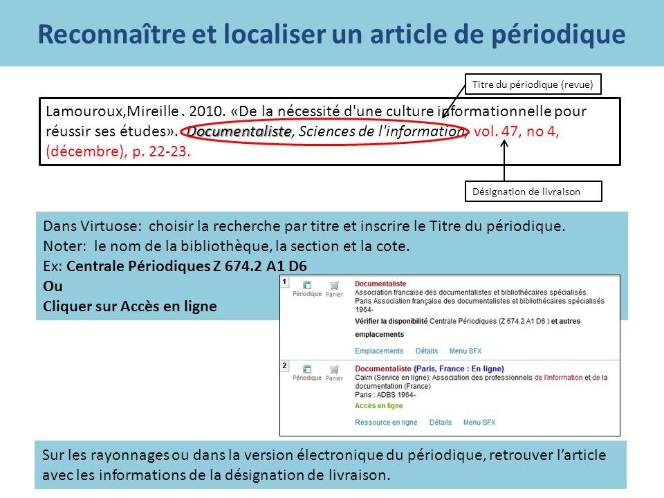 Reconnaître et localiser un article de périodique Dans Virtuose: choisir la recherche par titre et inscrire le Titre du périodique.