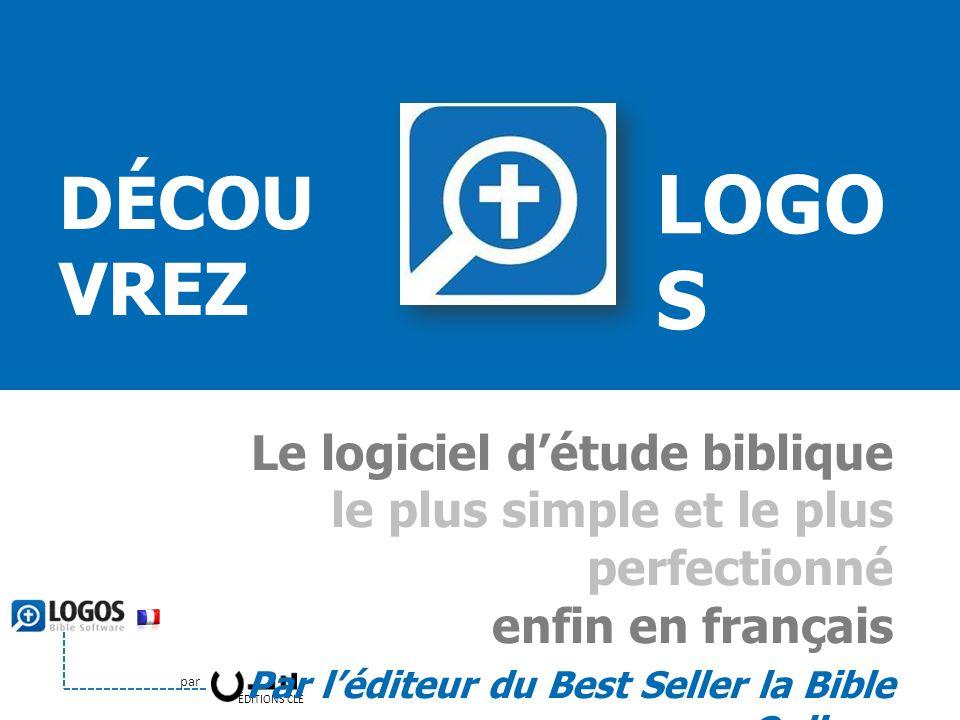 ÉDITIONS CLÉ par LOGOS V5 Le logiciel détude biblique le plus simple et le plus perfectionné enfin en français Par léditeur du Best Seller la Bible On